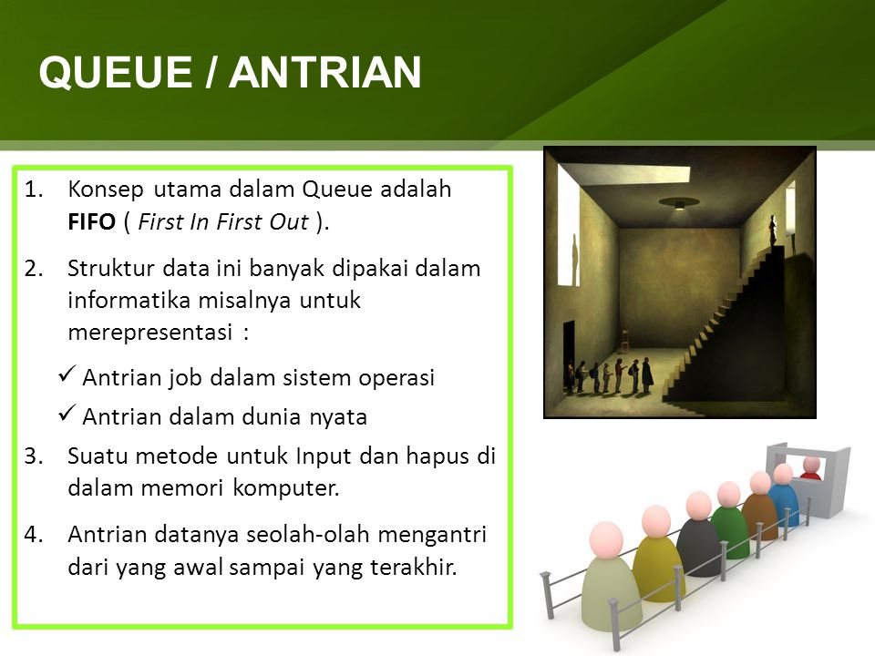QUEUE / ANTRIAN Konsep utama dalam Queue adalah FIFO ( First In First Out ).