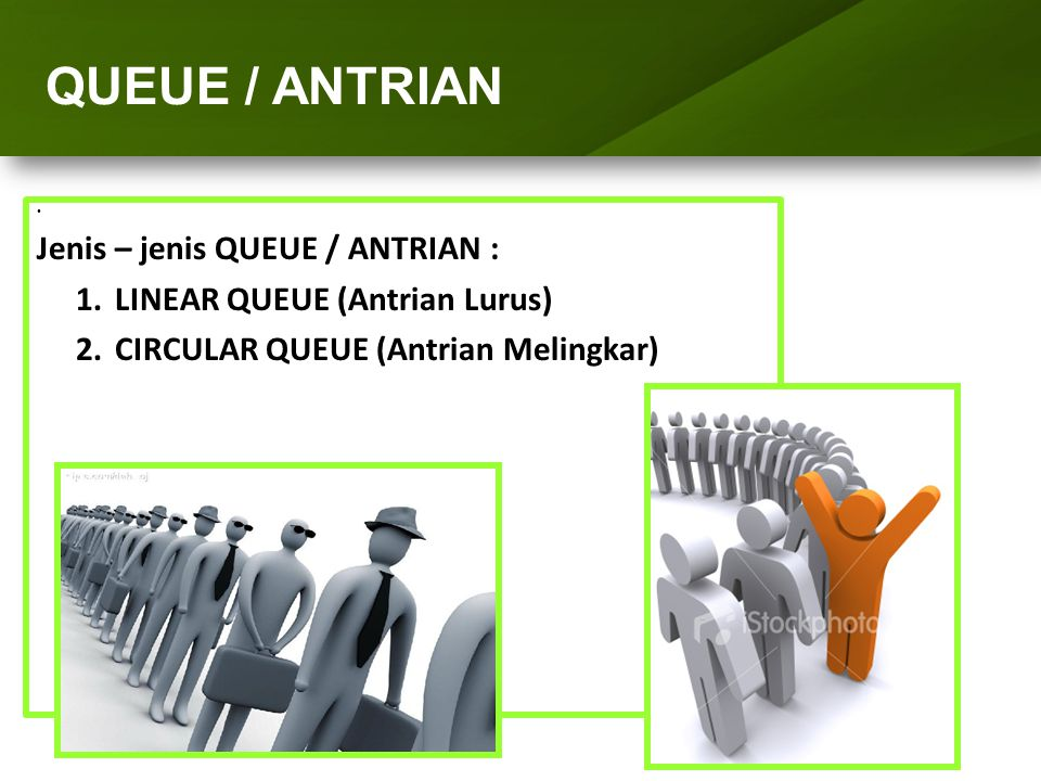 ARRAY (LARIK) QUEUE / ANTRIAN Jenis – jenis QUEUE / ANTRIAN :