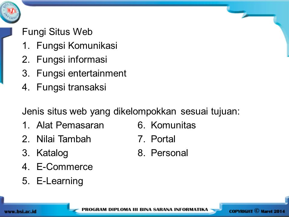Fungi Situs Web Fungsi Komunikasi. Fungsi informasi. Fungsi entertainment. Fungsi transaksi. Jenis situs web yang dikelompokkan sesuai tujuan: