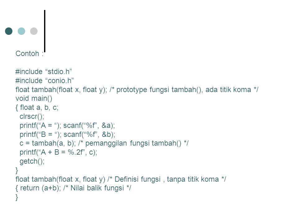 Contoh : #include stdio.h #include conio.h float tambah(float x, float y); /* prototype fungsi tambah(), ada titik koma */