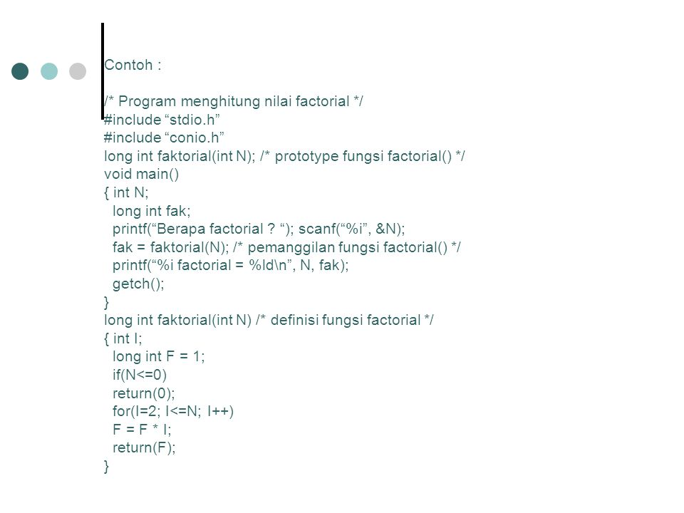 Contoh : /* Program menghitung nilai factorial */ #include stdio.h #include conio.h