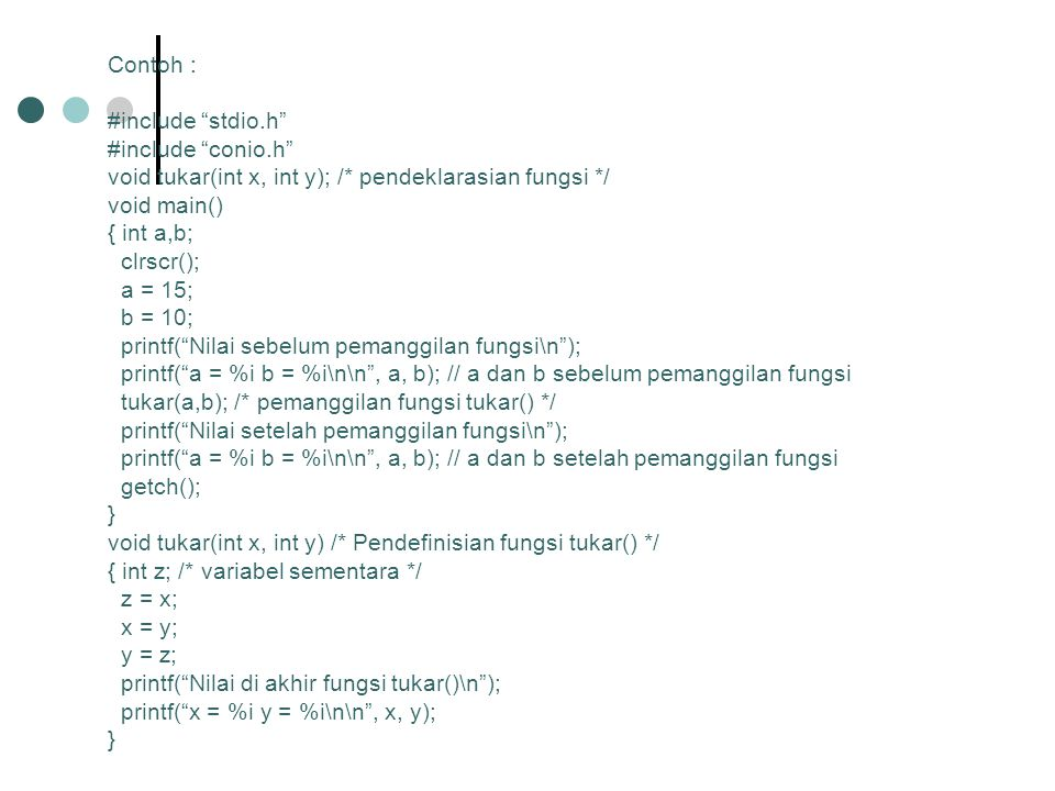 Contoh : #include stdio.h #include conio.h void tukar(int x, int y); /* pendeklarasian fungsi */