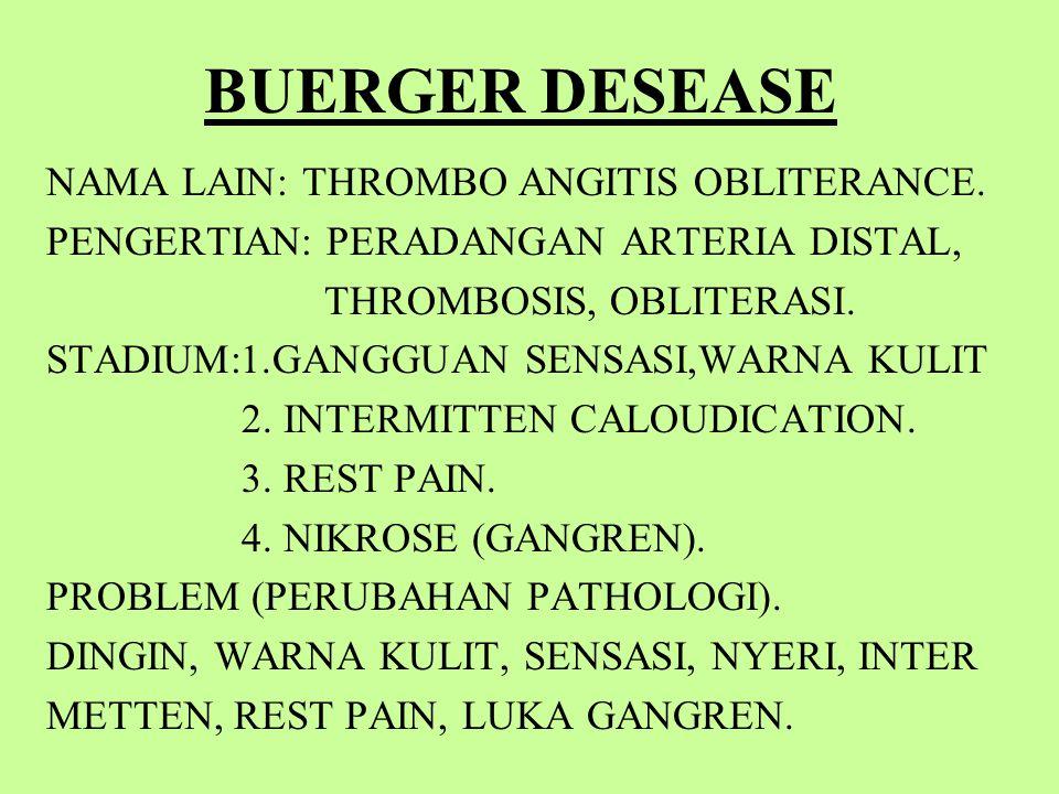 BUERGER DESEASE NAMA LAIN: THROMBO ANGITIS OBLITERANCE.