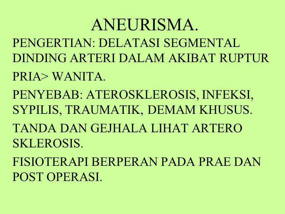 ANEURISMA. PENGERTIAN: DELATASI SEGMENTAL DINDING ARTERI DALAM AKIBAT RUPTUR. PRIA> WANITA.