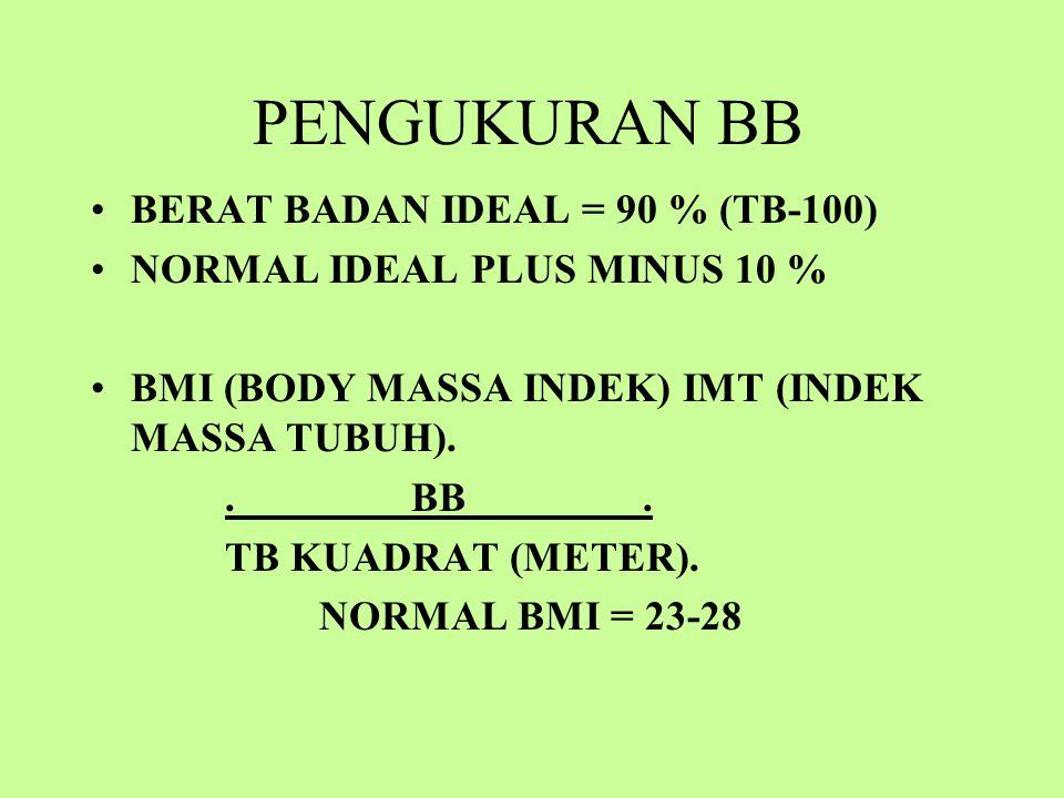 PENGUKURAN BB BERAT BADAN IDEAL = 90 % (TB-100)