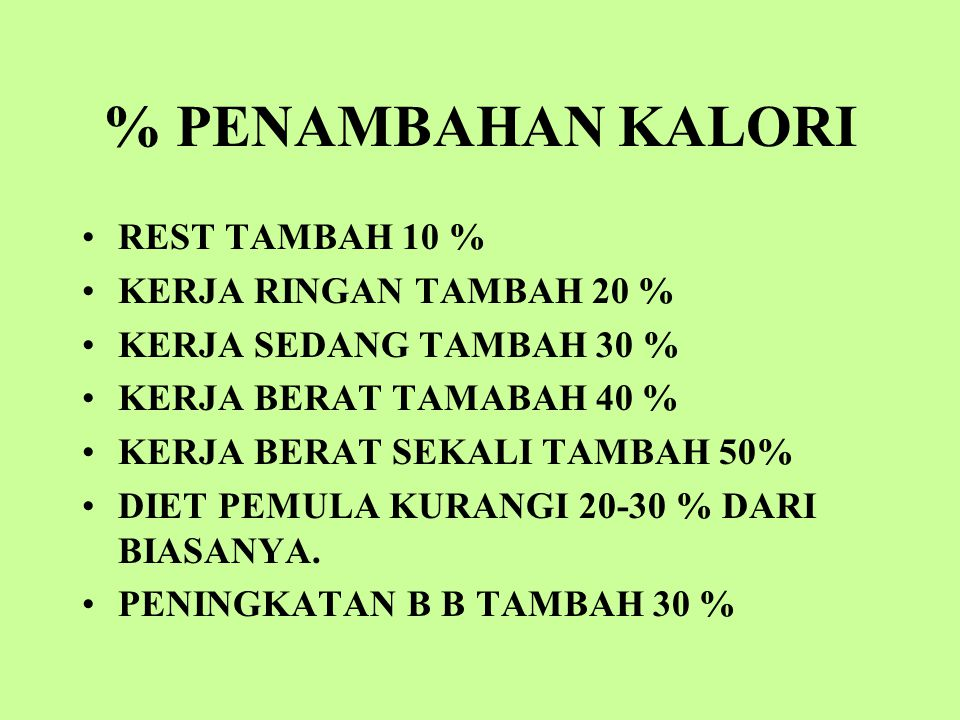 % PENAMBAHAN KALORI REST TAMBAH 10 % KERJA RINGAN TAMBAH 20 %