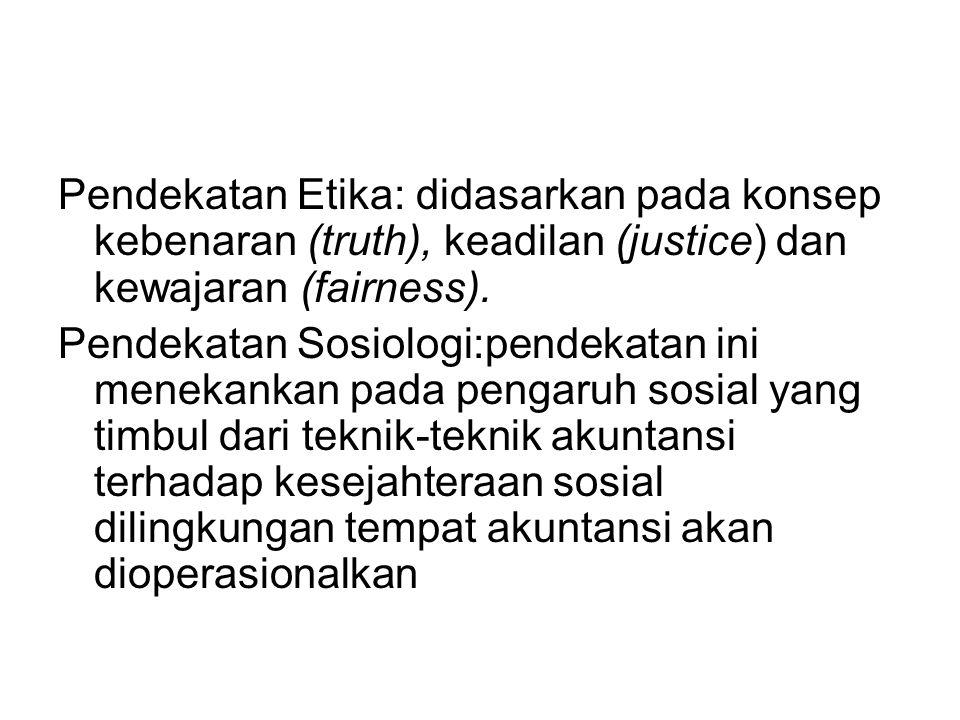 Pendekatan Etika: didasarkan pada konsep kebenaran (truth), keadilan (justice) dan kewajaran (fairness).