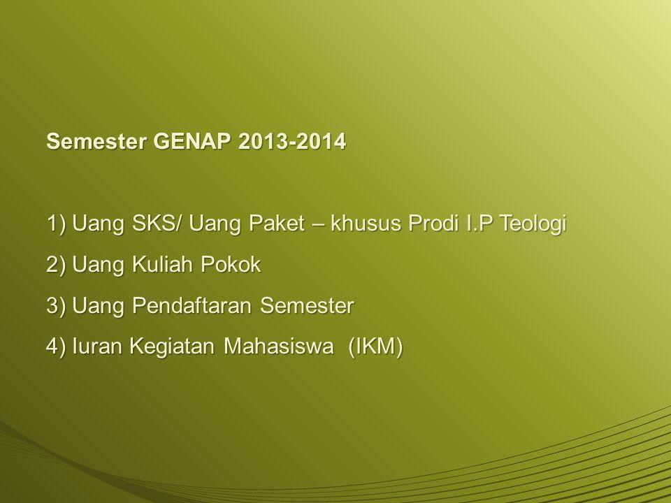 Semester GENAP 2013-2014 1) Uang SKS/ Uang Paket – khusus Prodi I