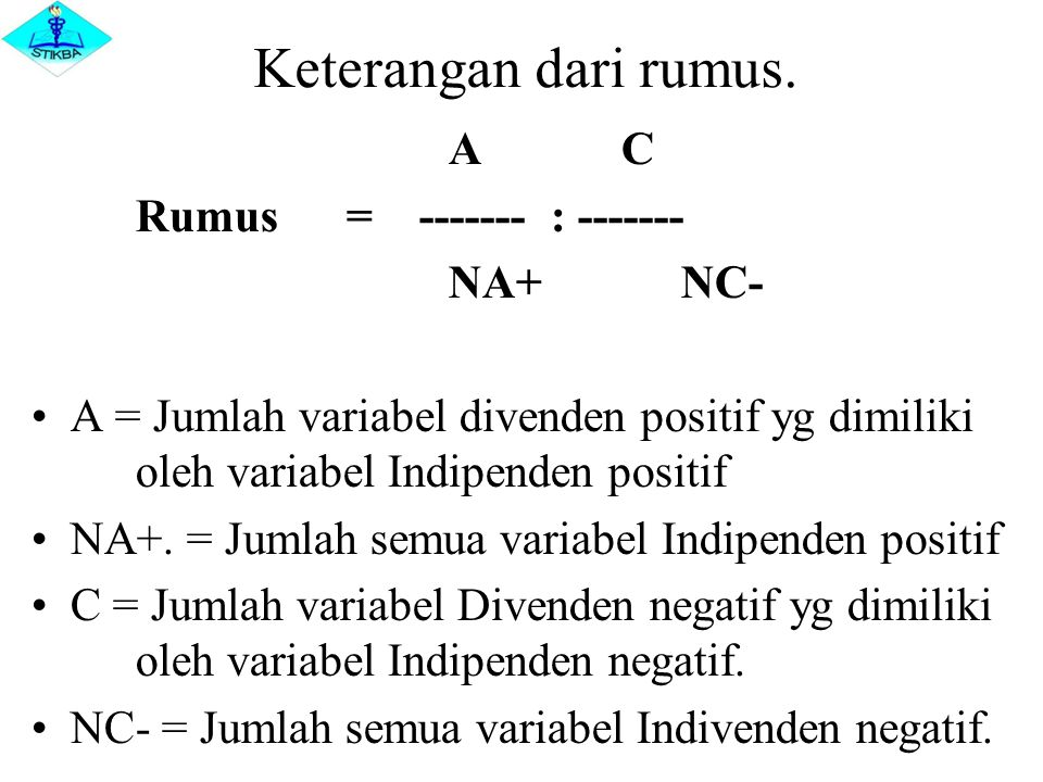 Keterangan dari rumus. A C Rumus = ------- : ------- NA+ NC-
