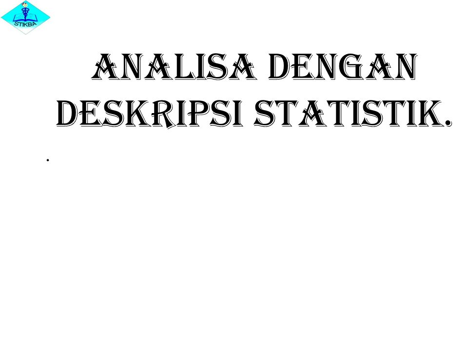 Analisa dengan Deskripsi Statistik.
