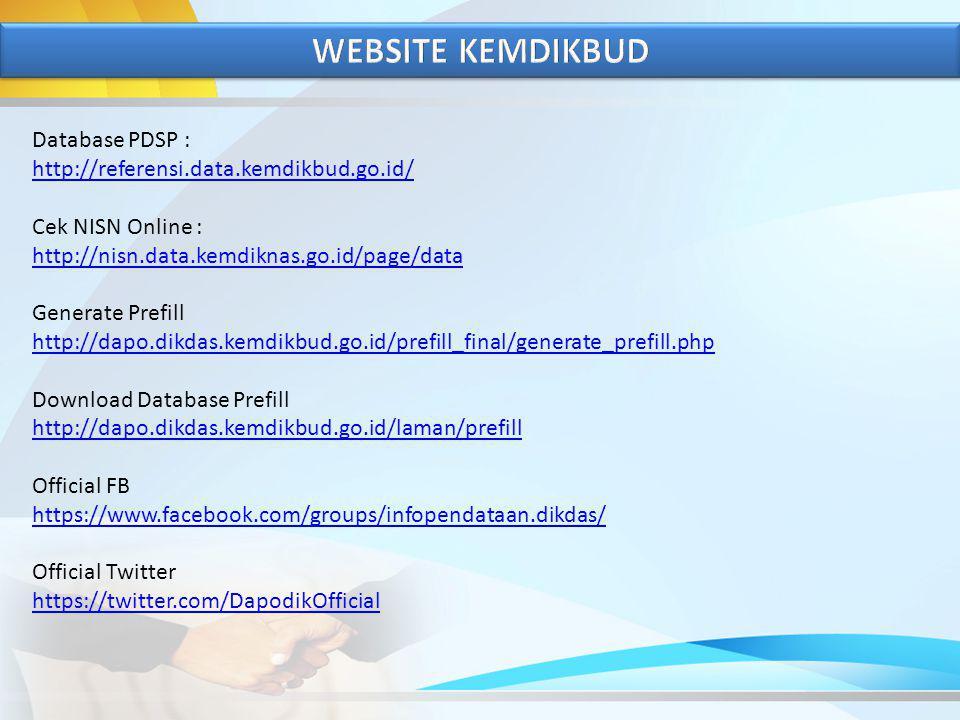 WEBSITE KEMDIKBUD Database PDSP : http://referensi.data.kemdikbud.go.id/ Cek NISN Online : http://nisn.data.kemdiknas.go.id/page/data.