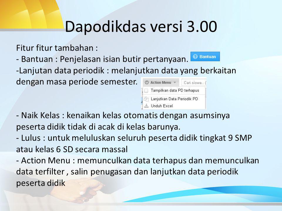 Dapodikdas versi 3.00 Fitur fitur tambahan :