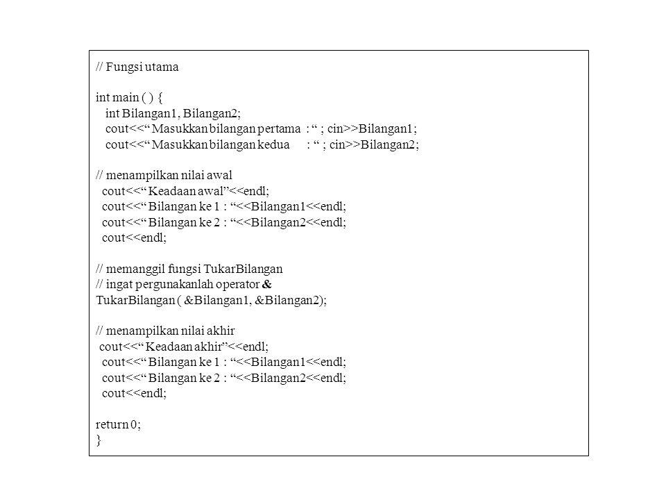 // Fungsi utama int main ( ) { int Bilangan1, Bilangan2; cout<< Masukkan bilangan pertama : ; cin>>Bilangan1;