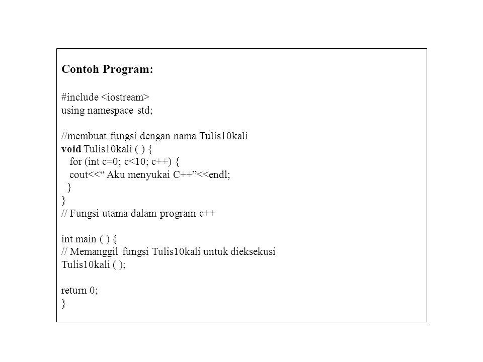 Contoh Program: #include <iostream> using namespace std;