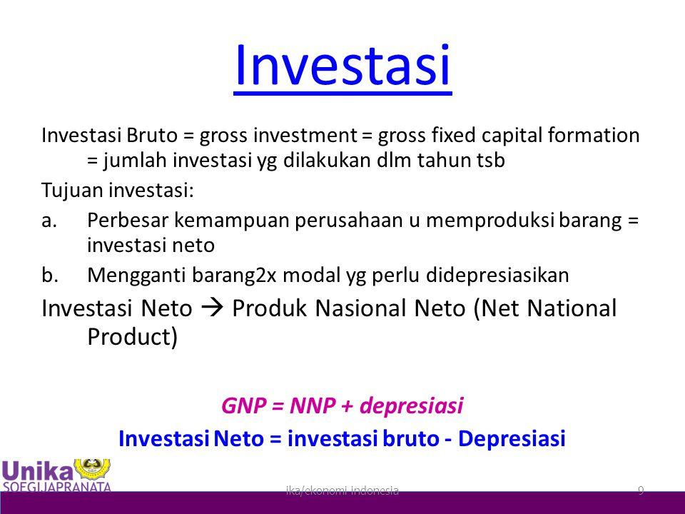 Investasi Neto = investasi bruto - Depresiasi
