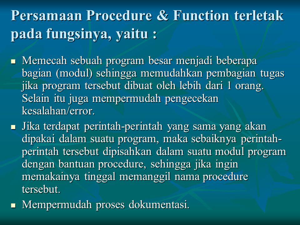 Persamaan Procedure & Function terletak pada fungsinya, yaitu :
