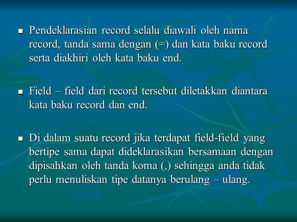 Pendeklarasian record selalu diawali oleh nama record, tanda sama dengan (=) dan kata baku record serta diakhiri oleh kata baku end.