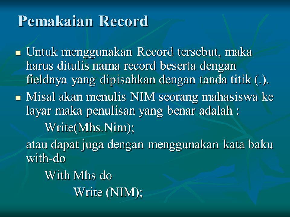 Pemakaian Record Untuk menggunakan Record tersebut, maka harus ditulis nama record beserta dengan fieldnya yang dipisahkan dengan tanda titik (.).