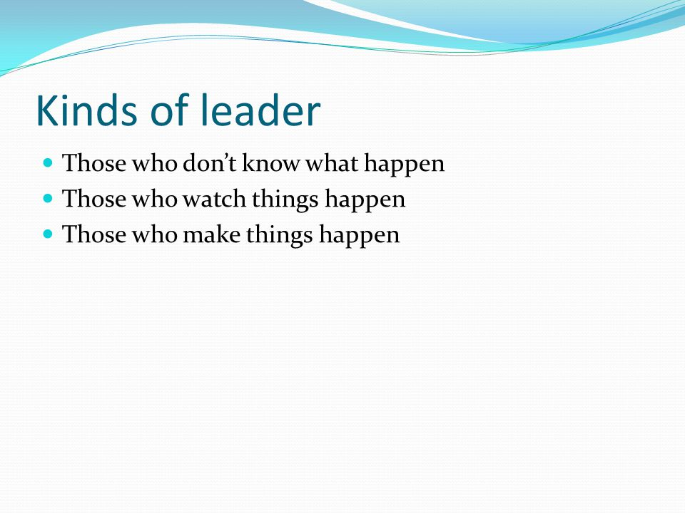 Kinds of leader Those who don't know what happen
