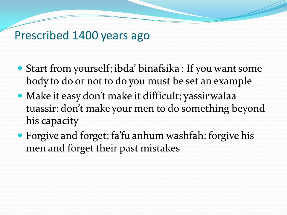 Prescribed 1400 years ago Start from yourself; ibda' binafsika : If you want some body to do or not to do you must be set an example.