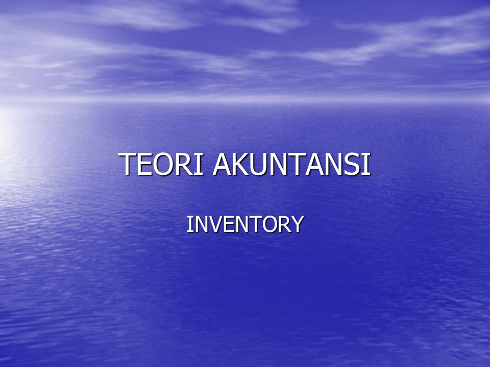 TEORI AKUNTANSI INVENTORY MUHAMMAD FIRMANSYAH NRP. 205 114 018