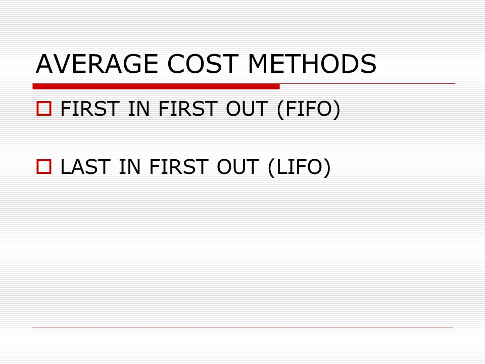 AVERAGE COST METHODS FIRST IN FIRST OUT (FIFO)