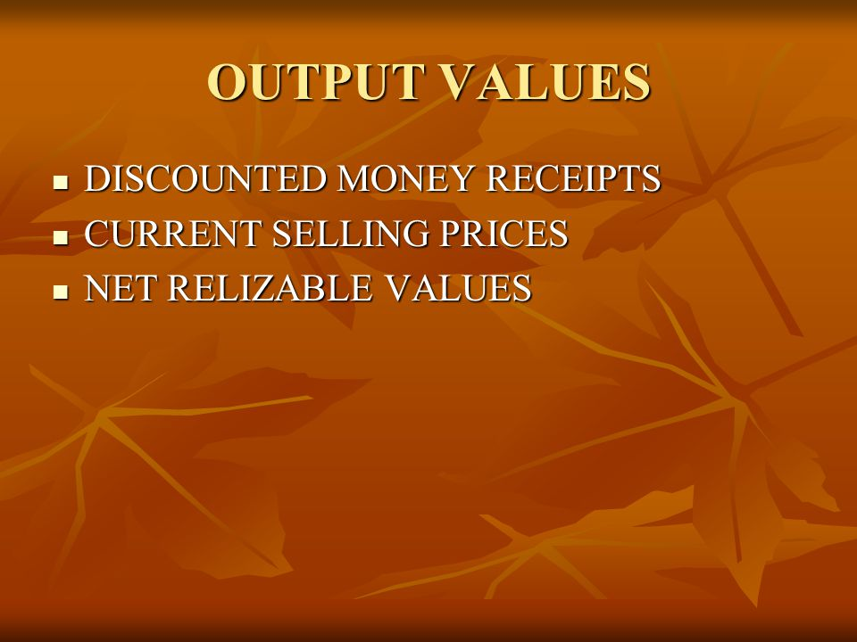 OUTPUT VALUES DISCOUNTED MONEY RECEIPTS CURRENT SELLING PRICES