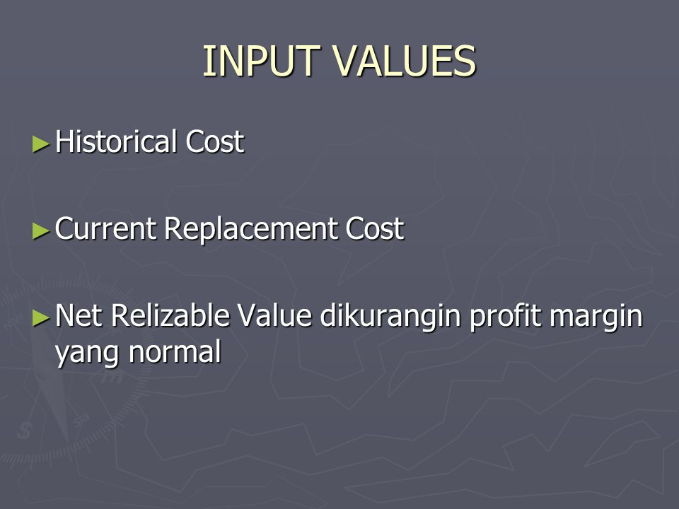 INPUT VALUES Historical Cost Current Replacement Cost
