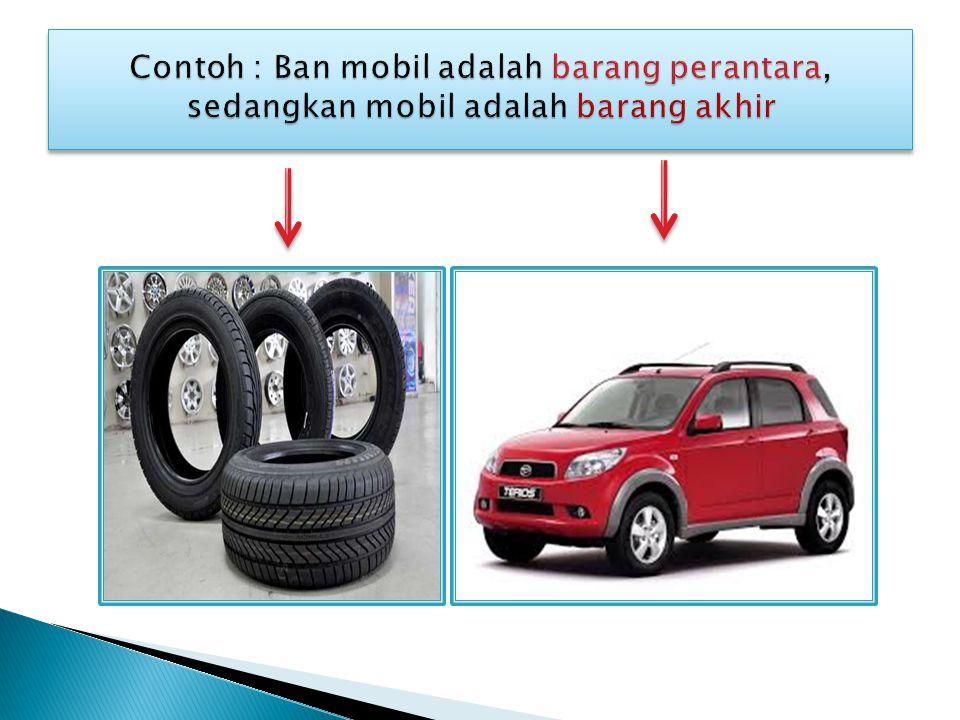 Contoh : Ban mobil adalah barang perantara, sedangkan mobil adalah barang akhir
