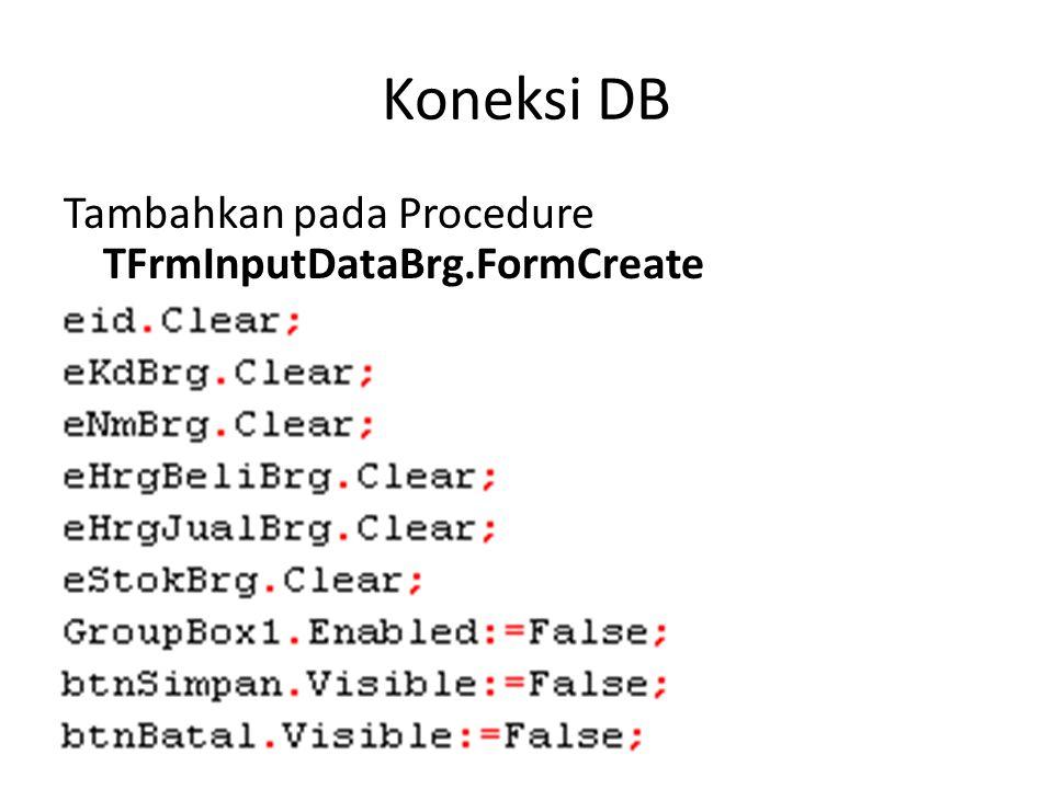 Koneksi DB Tambahkan pada Procedure TFrmInputDataBrg.FormCreate
