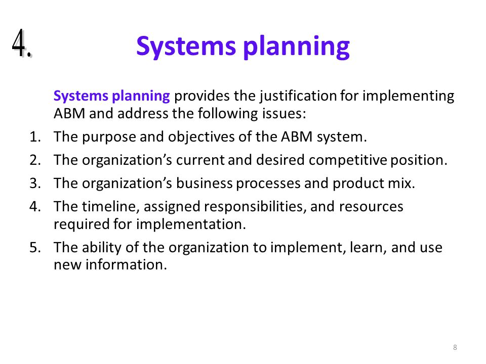 Systems planning 4. Systems planning provides the justification for implementing ABM and address the following issues: