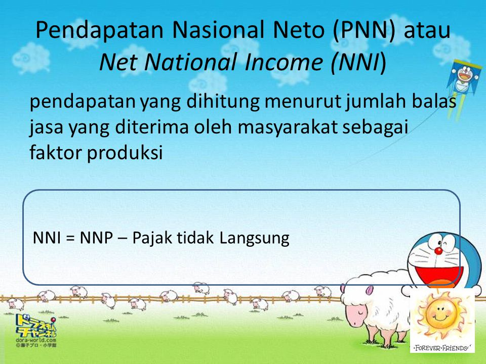 Pendapatan Nasional Neto (PNN) atau Net National Income (NNI)