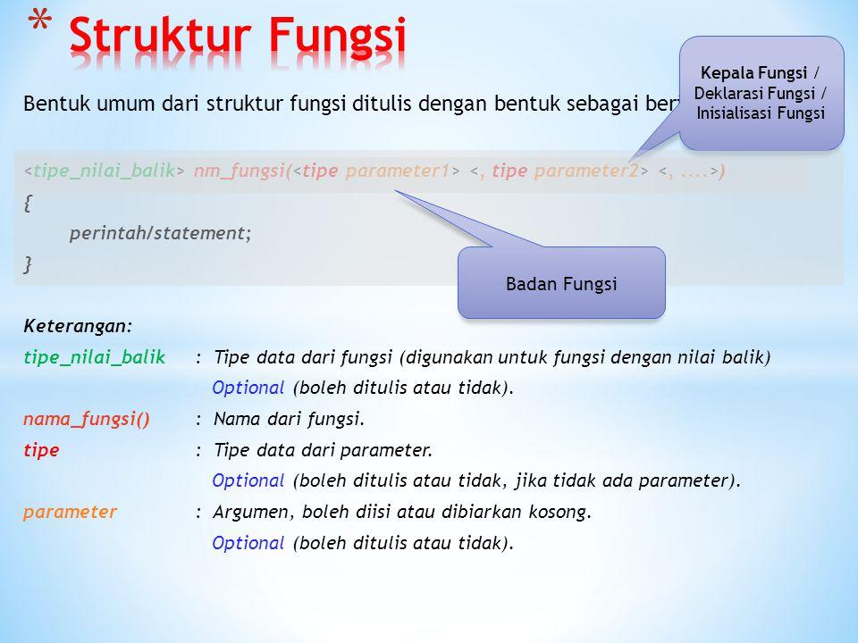 Struktur Fungsi Kepala Fungsi / Deklarasi Fungsi / Inisialisasi Fungsi. Bentuk umum dari struktur fungsi ditulis dengan bentuk sebagai berikut;