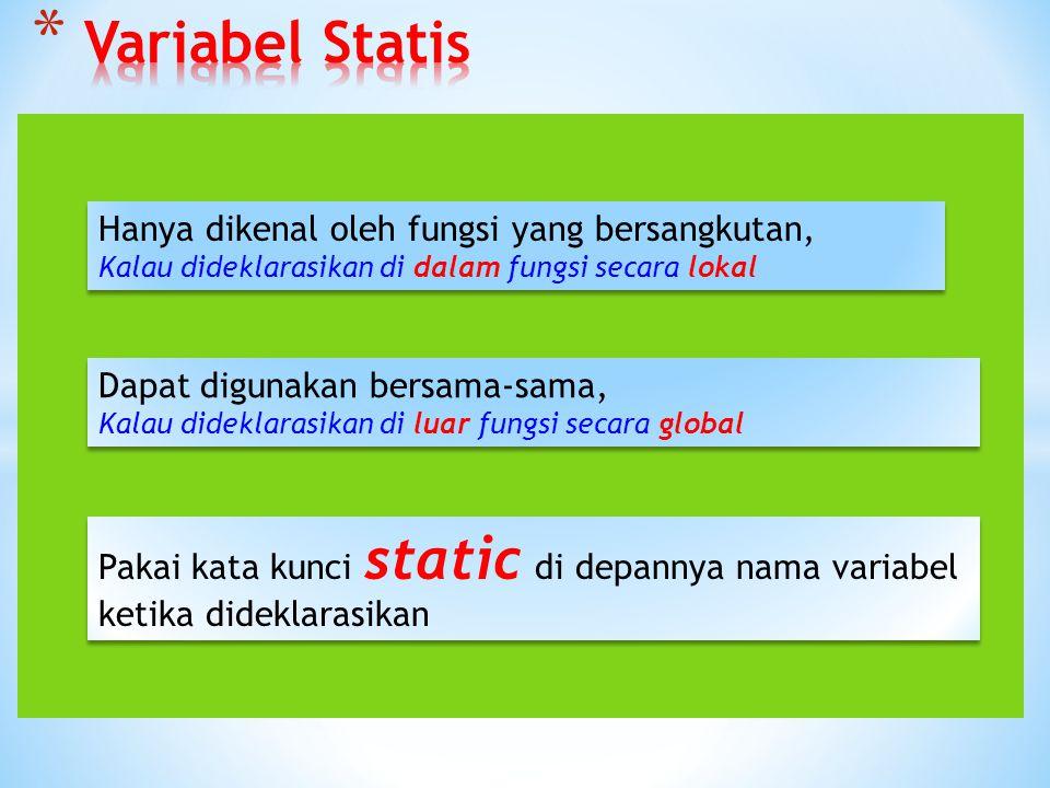 Variabel Statis Hanya dikenal oleh fungsi yang bersangkutan,
