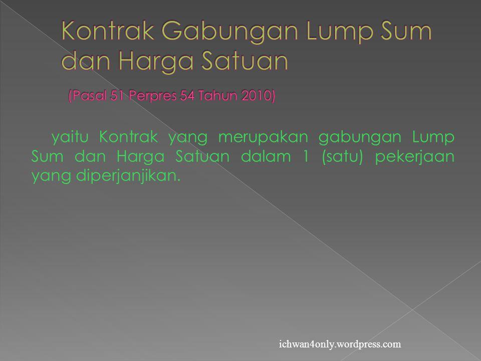Kontrak Gabungan Lump Sum dan Harga Satuan (Pasal 51 Perpres 54 Tahun 2010)