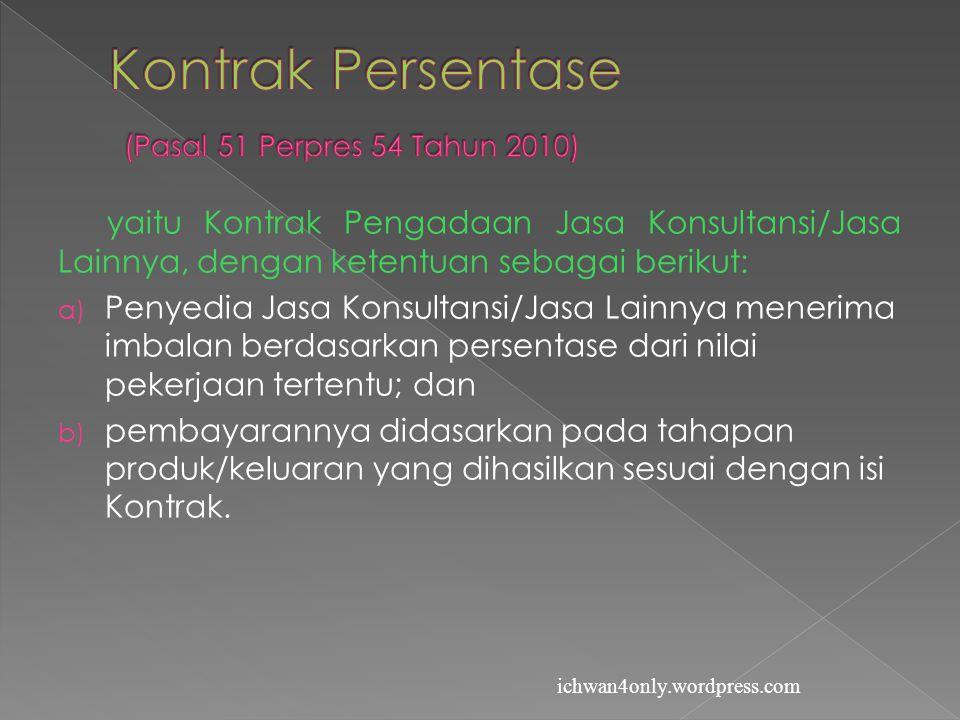 Kontrak Persentase (Pasal 51 Perpres 54 Tahun 2010)
