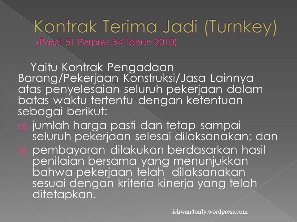 Kontrak Terima Jadi (Turnkey) (Pasal 51 Perpres 54 Tahun 2010)