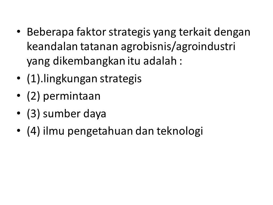 Beberapa faktor strategis yang terkait dengan keandalan tatanan agrobisnis/agroindustri yang dikembangkan itu adalah :