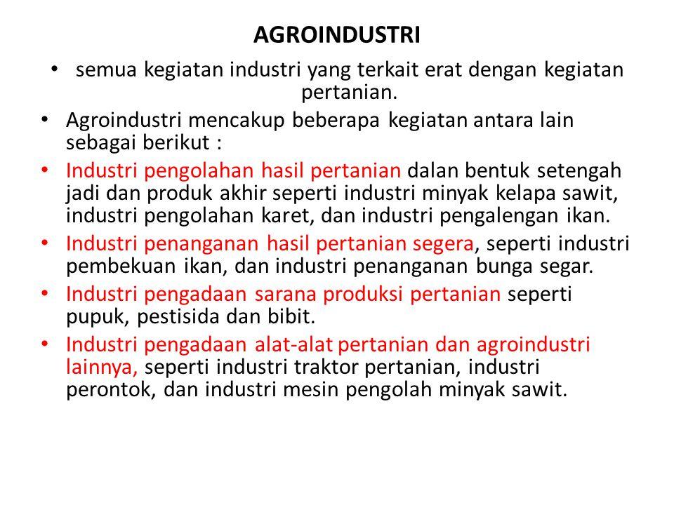 semua kegiatan industri yang terkait erat dengan kegiatan pertanian.