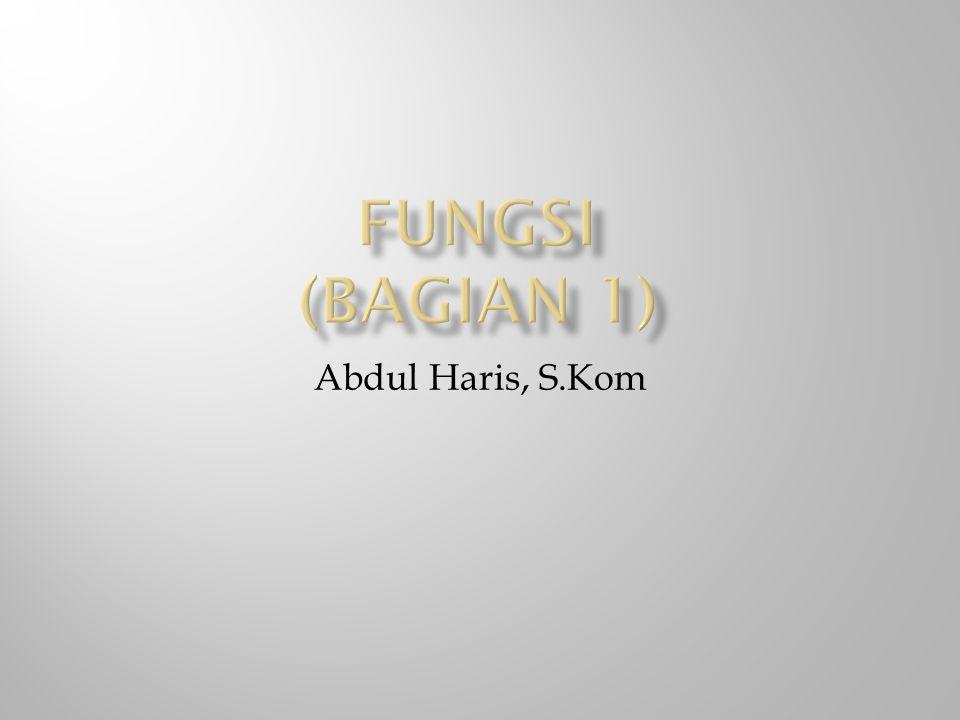 Fungsi (Bagian 1) Abdul Haris, S.Kom