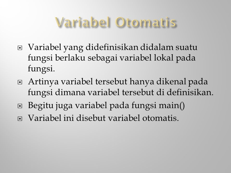 Variabel Otomatis Variabel yang didefinisikan didalam suatu fungsi berlaku sebagai variabel lokal pada fungsi.