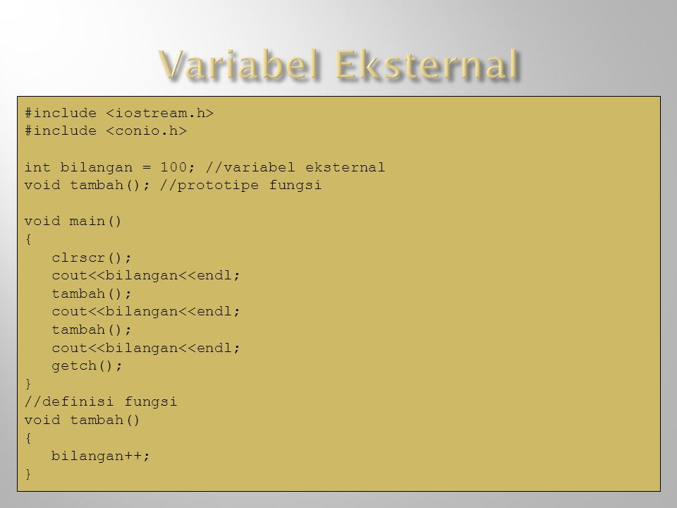 Variabel Eksternal #include <iostream.h>