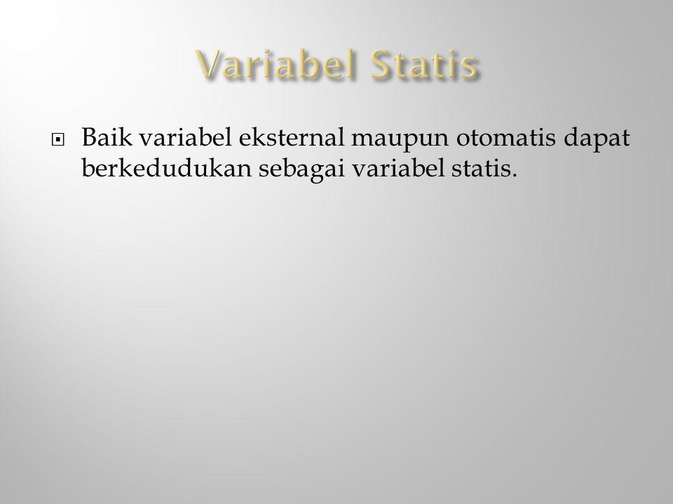 Variabel Statis Baik variabel eksternal maupun otomatis dapat berkedudukan sebagai variabel statis.