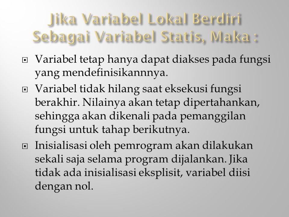 Jika Variabel Lokal Berdiri Sebagai Variabel Statis, Maka :