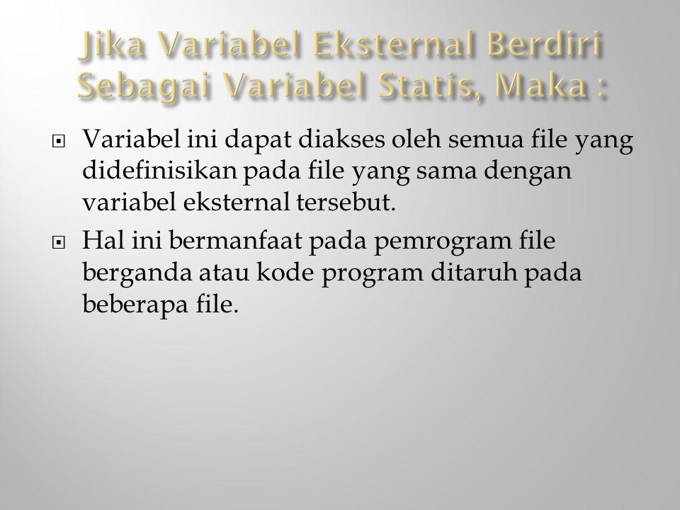 Jika Variabel Eksternal Berdiri Sebagai Variabel Statis, Maka :