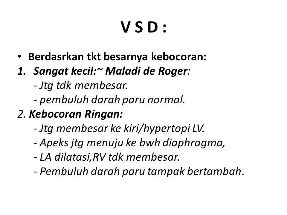 V S D : Berdasrkan tkt besarnya kebocoran: