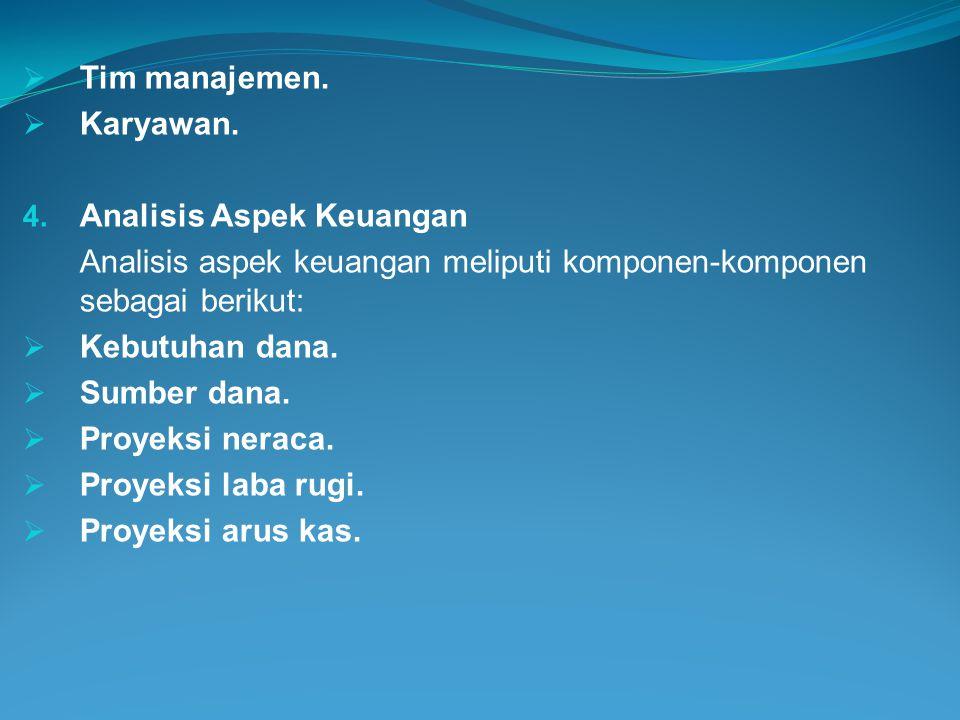 Tim manajemen. Karyawan. Analisis Aspek Keuangan. Analisis aspek keuangan meliputi komponen-komponen sebagai berikut: