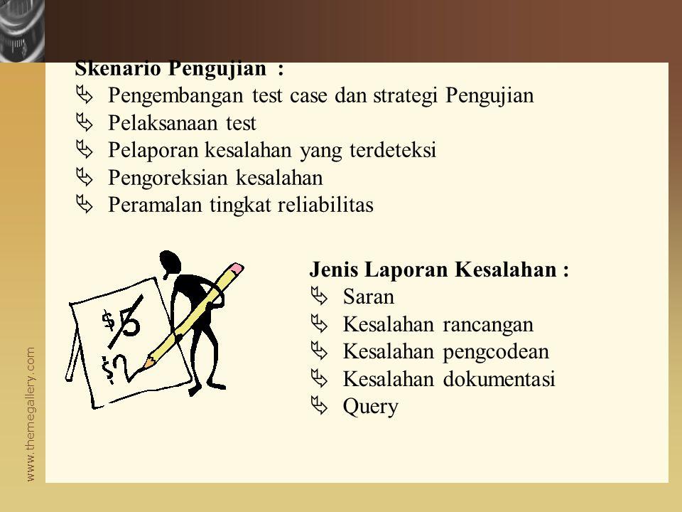 Skenario Pengujian : Pengembangan test case dan strategi Pengujian. Pelaksanaan test. Pelaporan kesalahan yang terdeteksi.