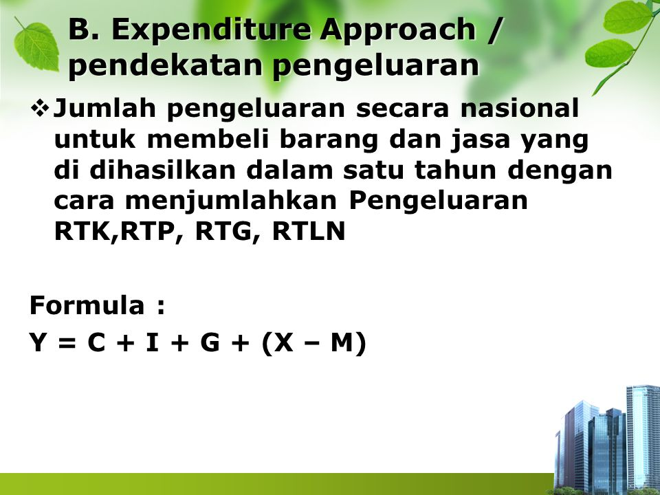 B. Expenditure Approach / pendekatan pengeluaran