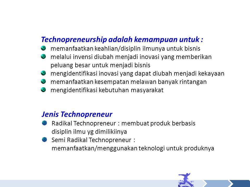 Technopreneurship adalah kemampuan untuk :